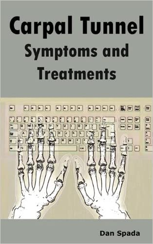 Carpal Tunnel Symptoms and Treatments: All about Carpal Tunnel Syndrome Causes, Diagnosing, Symptoms, Signs, Non-Surgical and Surgical Treatments, Alt