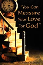 You Can Measure Your Love For God