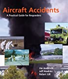 Aircraft Accidents: A Practical Guide for Responders (1401879101) by Jim Anderson