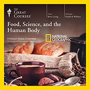 Food, Science, and the Human Body Lecture by  The Great Courses Narrated by Professor Alyssa Crittenden