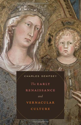 The Early Renaissance and Vernacular Culture (The Bernard Berenson Lectures on the Italian Renaissance) (The Bernard Berenson Lectures on the Italian Renaissance Delivered at Villa I Tatti)
