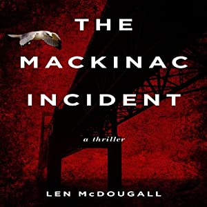 The Mackinac Incident: A Thriller | [Len McDougall]