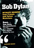 Bob Dylan: Intimate Insights from Friends and Fellow Musicians Kathleen MacKay