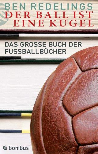 Der Ball ist eine Kugel. Das grosse Buch der Fußballbücher