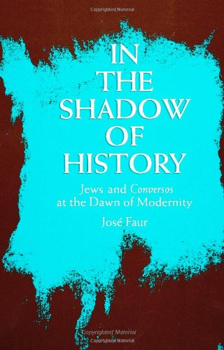 In the Shadow of History: Jews and Conversos at the Dawn of Modernity