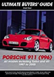 Porsche 911 (996): All Models Including Turbo and GT 1997 to 2005 (Ultimate Buyers' Guide) Grant Neal