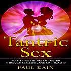 Tantric Sex: Mastering the Art of Tantra Through Sex, Love, and Spirituality Hörbuch von Paul Kain Gesprochen von: John Alan Martinson Jr.