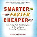 Smarter, Faster, Cheaper: Non-Boring, Fluff-Free Strategies for Marketing and Promoting Your Business Audiobook by David Sitemen Garland Narrated by Erik Synnestvedt