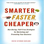 Smarter, Faster, Cheaper: Non-Boring, Fluff-Free Strategies for Marketing and Promoting Your Business | David Sitemen Garland