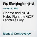 Obama and Nikki Haley Fight the GOP Faithful's Fury | E.J. Dionne Jr.