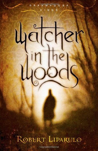 Watcher in the Woods (Dreamhouse Kings Series, Book 2), Liparulo, Robert