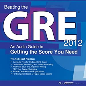 Beating the GRE 2012 - An Audio Guide to Getting the Score You Need - PrepLogic