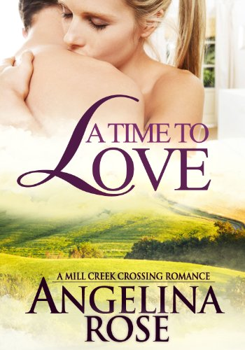 A Time To Love (A Mill Creek Crossing Romance) by Angelina Rose