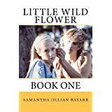 Little Wild Flower, Book 1 ~ Samantha Jillian Bayarr