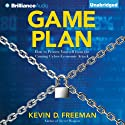 Game Plan: How to Protect Yourself from the Coming Cyber-Economic Attack (       UNABRIDGED) by Kevin D. Freeman Narrated by Lars Mikaelson