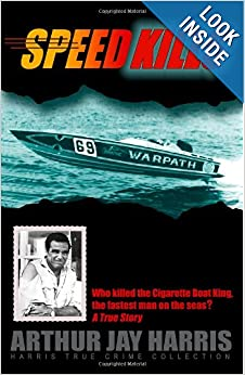 Download book Speed Kills: Who killed the Cigarette Boat King, the fastest man on the seas? (Harris True Crime Collection) (Volume 4)