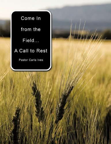 Come in from the Field: A Call to Rest