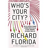Who's Your City?: How the Creative Economy Is Making Where to Live the Most Important Decision of Your Lifeby Richard Florida