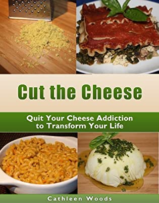 Cut the Cheese: Quit Your Dairy Addiction to Transform Your Life