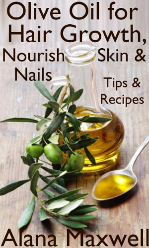 Olive Oil for Hair Growth, Nourish Skin & Nails Tips & Recipes