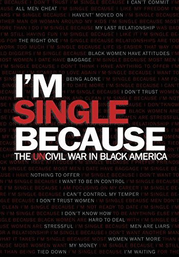 I'm Single Because: The undeclared Civil War Between Black Men and Women