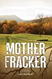 Mother Fracker: A novel