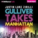 Gulliver Takes Manhattan Audiobook by Justin Luke Zirilli Narrated by Cole Ferguson