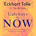 Gateways to Now (       UNABRIDGED) by Eckhart Tolle Narrated by Eckhart Tolle