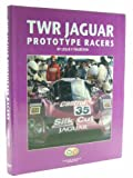 TWR Jaguar Prototype Racers: Group C and XJR Cars, 1985-93 Leslie F. Thurston