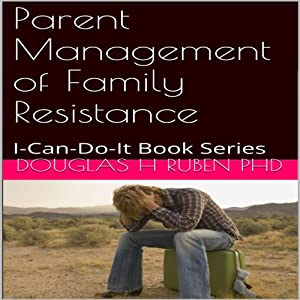 Parent Management of Family Resistance: I-Can-Do-It Book Series | [Douglas H Ruben PhD]