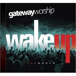 Gateway Worship - Wake Up The World 2008