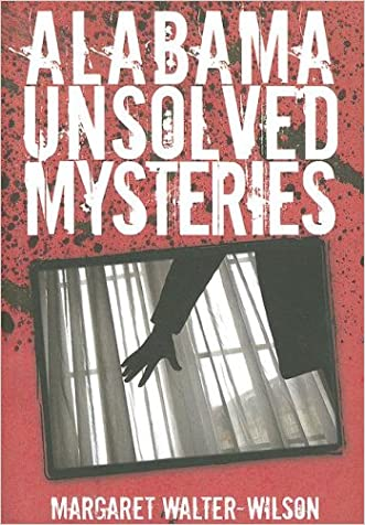 Alabama Unsolved Mysteries written by Margaret Walter-Wilson