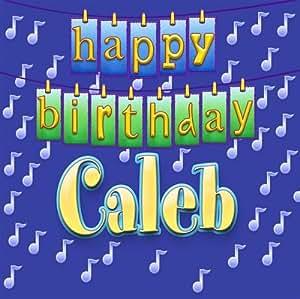 Happy Birthday Caleb Happy Birthday Caleb Amazon Com Music