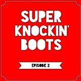 Super Knockin' Boots Episode 2 [Explicit]