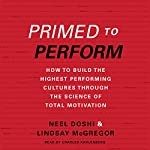Primed to Perform: How to Build the Highest Performing Cultures Through the Science of Total Motivation | Neel Doshi,Lindsay McGregor