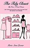 The Tidy Closet: Tips from a French Woman: Easy Steps and Motivation to Declutter Your Closet and Organize Your Wardrobe