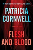 Flesh and Blood: A Scarpetta Novel (Kay Scarpetta Series Book 22)