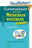 Communiquer sur les r�seaux sociaux. Les m�thodes et les outils indispensables pour vos strat�gies de communication sur les m�dias sociaux