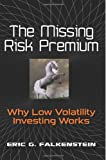 The Missing Risk Premium: Why Low Volatility Investing Works
