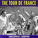 The Tour de France: A Cultural History (       UNABRIDGED) by Christopher S. Thompson Narrated by Kevin Scollin