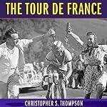 The Tour de France: A Cultural History | Christopher S. Thompson