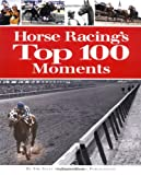 img - for Horse Racing's Top 100 Moments book / textbook / text book