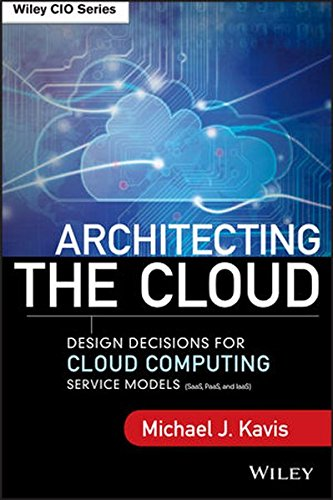 Download Architecting the Cloud: Design Decisions for Cloud Computing Service Models (SaaS, PaaS, and IaaS)