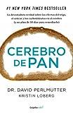Cerebro de pan: La devastadora verdad sobre los efectos del trigo, el az�car y los carbohidratos