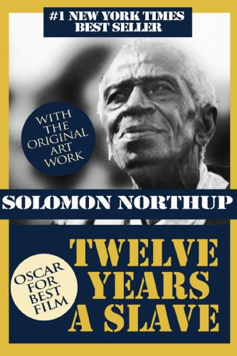 Solomon Northup - 12 Years a Slave (With the Original Artwork): Solomon Northup - Born a free man, sold into slavery and kept in bondage for 12 years