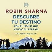 Descubre tu destino con El monje que vendió su ferrari [Discover Your Destiny with the Monk Who Sold His Ferrari]: Una fábula espiritual [A Spiritual Fable] | Robin Sharma