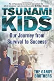 Tsunami Kids: Our Journey from Survival to Success