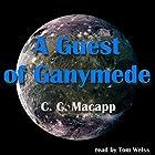 A Guest of Ganymede Hörbuch von C. C. MacApp Gesprochen von: Tom S. Weiss