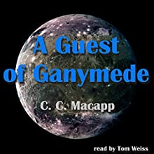 A Guest of Ganymede Audiobook by C. C. MacApp Narrated by Tom S. Weiss