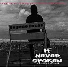 If Never Spoken: A Collection of Poetry Audiobook by Eugene Lucas Narrated by Jeff Werden